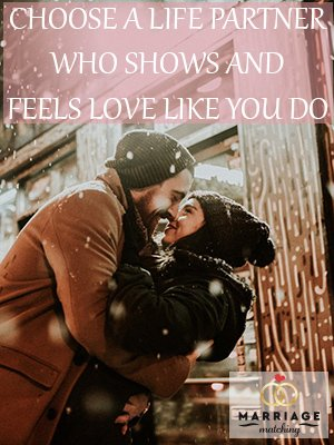 Choose A Life Partner Who Shows And Feels Love Like You Do