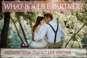 What Is A Life Partner? Defining Your Perfect Life Partner